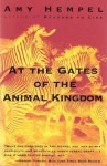 At the Gates of the Animal Kingdom: Stories - Amy Hempel