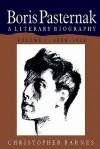 Boris Pasternak: A Literary Biography - Christopher Barnes