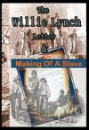 The Willie Lynch Letter And the Making of A Slave (The Slave Chronicles) - Willie Lynch