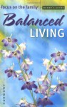 Balanced Living Bible Study - Gospel Light Publications, Focus on the Family