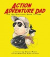 Action Adventure Dad and the Moroccan Sand Tornado - Brian Pratt