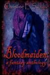 Bloodmaiden: A Fantasy Anthology - Christine E. Schulze, Rebecca J. Vickery