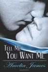 Tell Me You Want Me - Amelia James