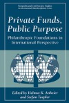 Private Funds, Public Purpose: Philanthropic Foundations in International Perspective - Helmut K. Anheier