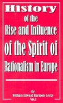 History of the Rise and Influence of the Spirit of Rationalism in Europe: Volume I - William Edward Hartpole Lecky