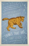 Things That Are: Encounters with Plants, Stars and Animals - Amy Leach