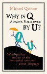 Why is Q Always Followed by U?: Word-Perfect Answers to the Most Asked Questions About Language - Michael Quinion