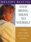 Stop Being Mean to Yourself: A Story About Finding The True Meaning of Self-Love - Melody Beattie