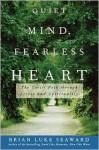 Quiet Mind, Fearless Heart: The Taoist Path through Stress and Spirituality - Brian Luke Seaward