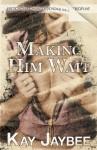 Making Him Wait - Kay Jaybee