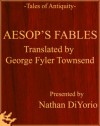 Aesop's Fables: Translated by George Fyler Townsend - Presented by Nathan DiYorio - Aesop, George Fyler Townsend, Nathan DiYorio