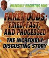 Fake Foods: Fried, Fast, and Processed - Paula Johanson