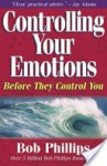 Controlling Your Emotions: Before They Control You - Bob Phillips