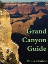 Grand Canyon Guide: Your Complete Guide to the Grand Canyon and Surrounding Region - Bruce Grubbs