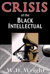 Crisis of the Black Intellectual - W. Wright