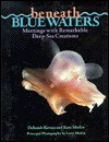 Beneath Blue Waters: Meetings With Remarkable Deep-Sea Creatures - Deborah Kovacs, Kate Madin