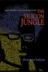 The Silicon Jungle: A Novel of Deception, Power, and Internet Intrigue - Shumeet Baluja