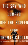 The Spy Who Jumped Off the Screen: A Novel - Thomas Caplan