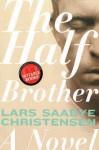 The Half Brother: A Novel - Lars Saabye Christensen, Kenneth Stevens
