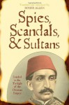 Spies, Scandals, and Sultans: Istanbul in the Twilight of the Ottoman Empire - Ibrahim Muwaylihi, Ibrahim Muwaylihi