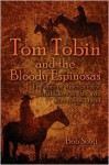Tom Tobin and the Bloody Espinosas: The Story of America's First Serial Killers and the Man Who Stopped Them - Bob Scott