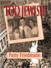 Too Jewish - Patty Friedmann