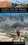 John Muir Trail: The essential guide to hiking America's most famous trail - Elizabeth Wenk, Kathy Morey