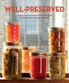 Well-Preserved: Recipes and Techniques for Putting Up Small Batches of Seasonal Foods - Eugenia Bone
