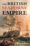 The British Seaborne Empire - Jeremy Black