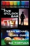 The Five O'Clock Bar - Chris Owen, Sean Michael, Julia Talbot, B.A. Tortuga