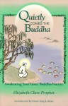 Quietly Comes the Buddha: Awakening Your Inner Buddha-Nature - Elizabeth Clare Prophet, Karen Y. LeBeau