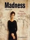 Madness: A Bipolar Life: A Bipolar Life (Audio) - Marya Hornbacher, Tavia Gilbert