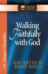 Walking Faithfully with God: 1 & 2 Kings/2 Chronicles - Kay Arthur, Brad Bird