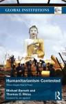 Humanitarianism Contested - Michael Barnett, Thomas G. Weiss