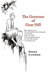 The Governor of Goat Hill: Don Siegelman, the Reporter Who Exposed His Crimes, and the Hoax That Suckered Some of the Top Names in Journalism - Eddie Curran
