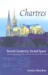 Chartres: Sacred Geometry, Sacred Space - Gordon Strachan