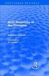 Arab Historians of the Crusades (Routledge Revivals) - Francesco Gabrieli