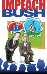Impeach Bush!: A Funny Li'l Graphical Novel About The Worstest Pres'dent In The History of Forevar (Blatant Biography Series, 1) - Bob Scott