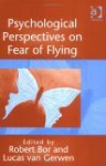 Psychological Perspectives on Fear of Flying - Robert Bor, Lucas Van Gerwen
