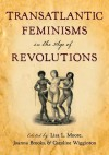 Transatlantic Feminisms in the Age of Revolutions - Lisa L. Moore, Joanna Brooks, Caroline Wigginton
