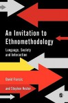 An Invitation to Ethnomethodology: Language, Society and Interaction - David Francis