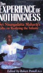 The Experience of Nothingness: Sri Nisargadatta Maharaj's Talks on Realizing the Infinite - Sri Nisargadatta Maharaj, Robert Powell