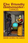 The Friendly Ambassador: Changes - David George Richards