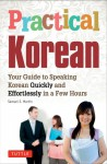 Practical Korean: Your Guide to Speaking Korean Quickly and Effortlessly in a Few Hours - Samuel E. Martin, Jinny Kim