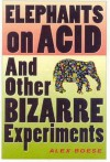 Elephants on Acid: And Other Bizarre Experiments (Harvest Original) - Alex Boese