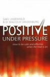 Positive Under Pressure: How to be Calm and Effective When the Heat is on - Gael Lindenfield, Malcolm Vandenburg