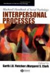Blackwell Handbook of Social Psychology: Interpersonal Processes - Garth Fletcher, Margaret Clark