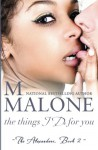 The Things I Do for You: 2 (The Alexanders) - M. Malone