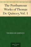 The Posthumous Works of Thomas De Quincey, Vol. 1 - Thomas de Quincey, Alexander H. (Alexander Hay) Japp