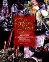 Heaven Scent: Aromatic Christmas Crafts, Recipes, and Decorations - Julia Lawless